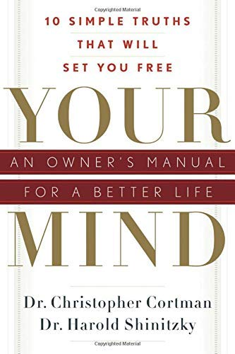 Your Mind An Owner's Manual For A Better Life